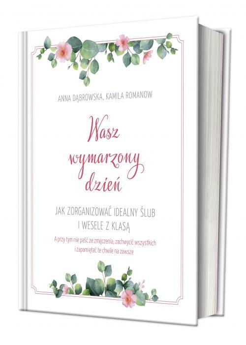 Wasz wymarzony dzień. Jak zorganizować idealny ślub i wesele z klasą. Anna Dąbrowska, Kamila Romanow –recenzja